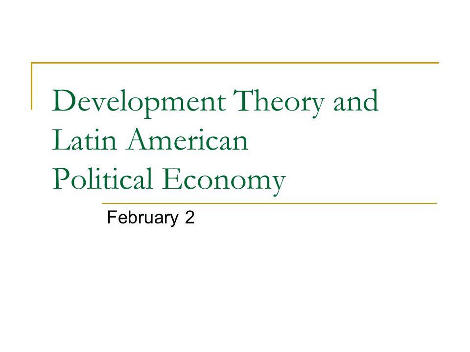Development Theory and Latin American Political Economy February 2