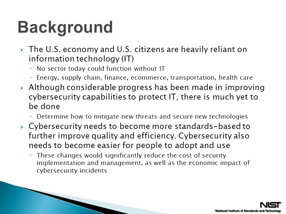  The U.S. economy and U.S. citizens are heavily reliant on information technology (IT) ◦ No sector today could function without IT ◦ Energy, supply c
