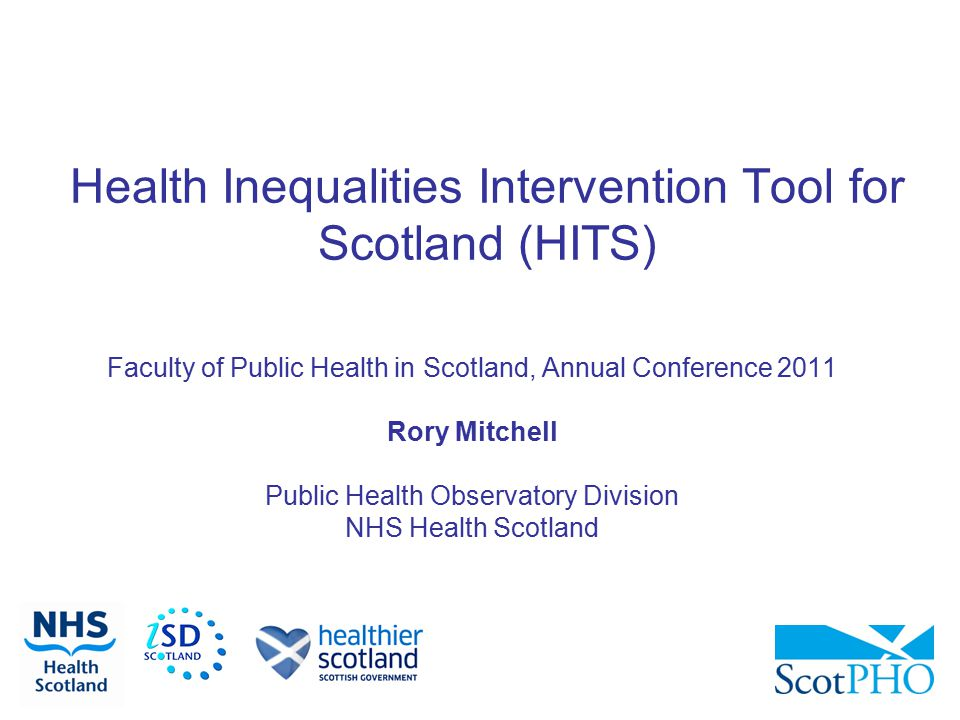 Health Inequalities Intervention Tool for Scotland (HITS) Faculty of Public Health in Scotland, Annual Conference 2011 Rory Mitchell Public Health Observatory Division NHS Health Scotland