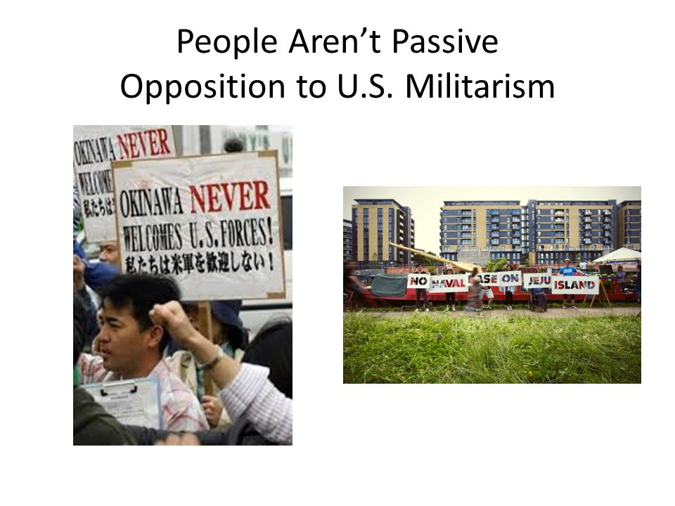 People Aren't Passive Opposition to U.S. Militarism