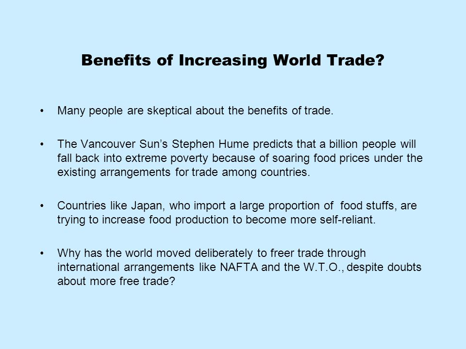 Benefits of Increasing World Trade? Many people are skeptical about the benefits of trade. The Vancouver Sun's Stephen Hume predicts that a billion pe