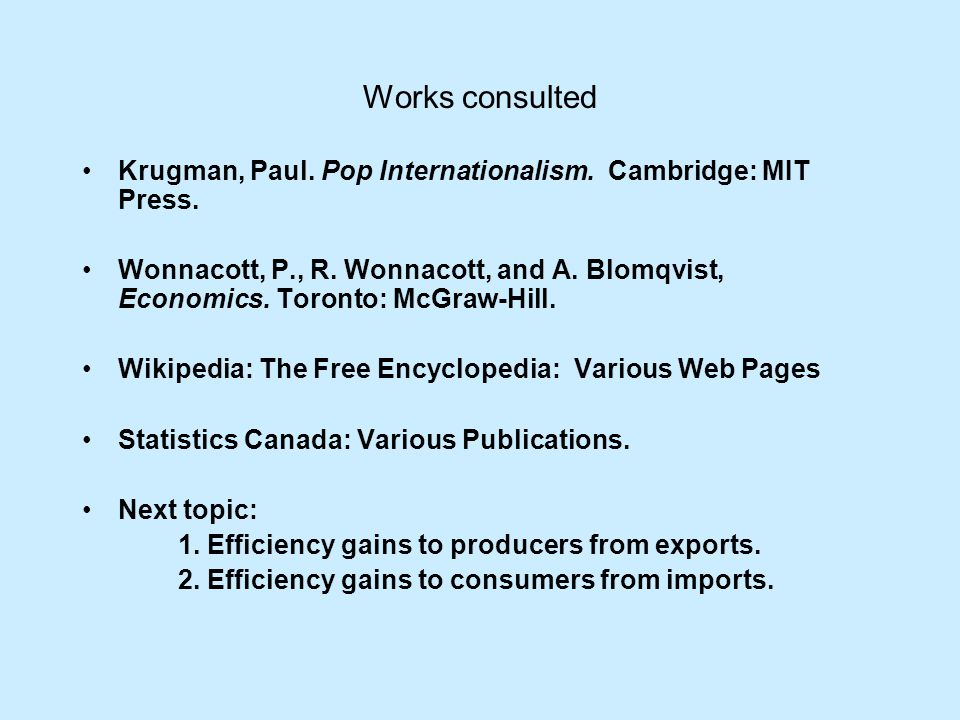 Works consulted Krugman, Paul. Pop Internationalism. Cambridge: MIT Press. Wonnacott, P., R. Wonnacott, and A. Blomqvist, Economics. Toronto: McGraw-H