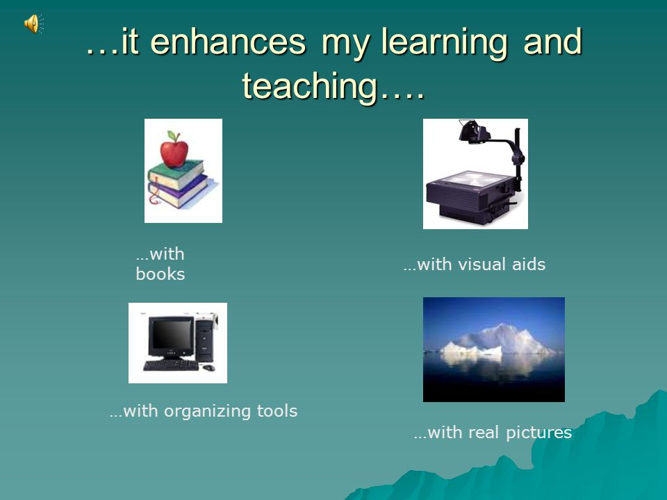 …it enhances my learning and teaching….