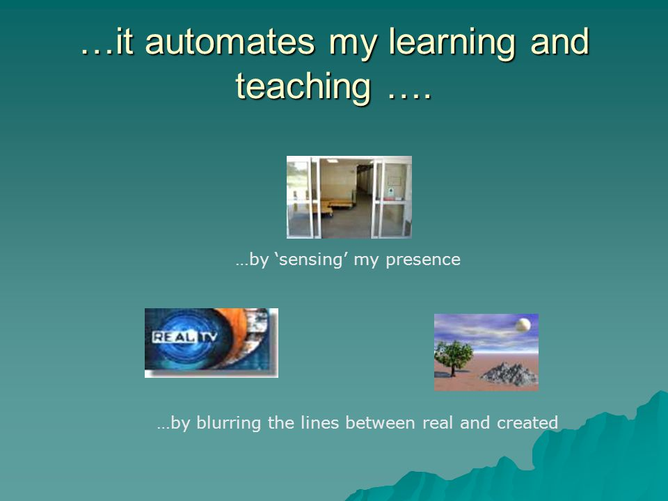 …it automates my learning and teaching ….