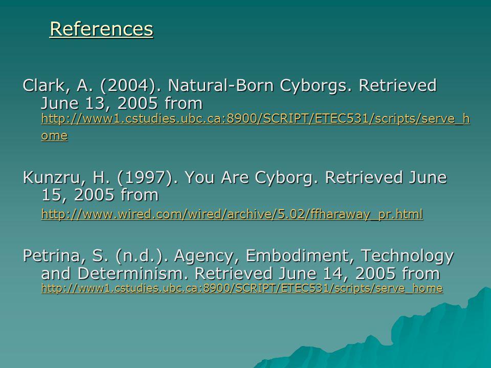 Clark, A. (2004). Natural-Born Cyborgs. Retrieved June 13, 2005 from http://www1.cstudies.ubc.ca:8900/SCRIPT/ETEC531/scripts/serve_h ome http://www1.c