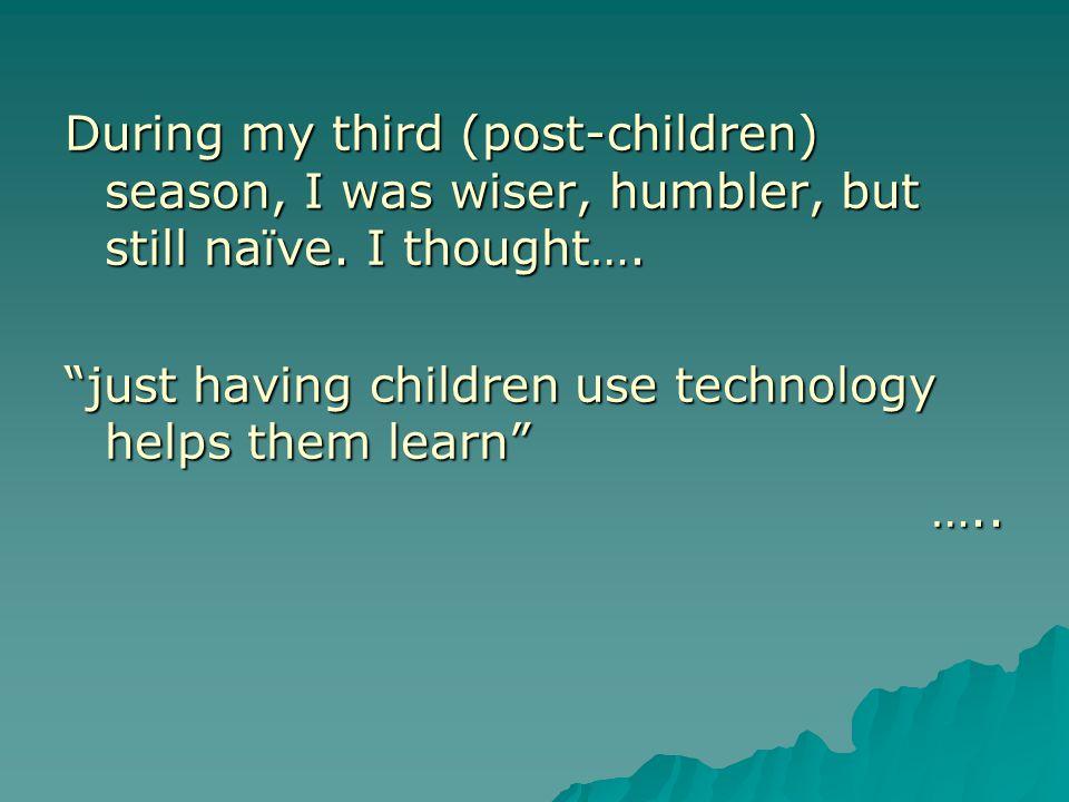 During my third (post-children) season, I was wiser, humbler, but still naïve.