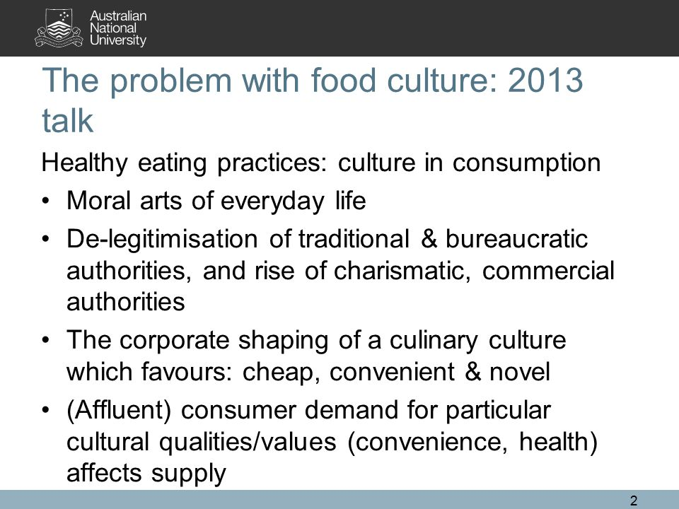 The problem with food culture: 2013 talk Healthy eating practices: culture in consumption Moral arts of everyday life De-legitimisation of traditional