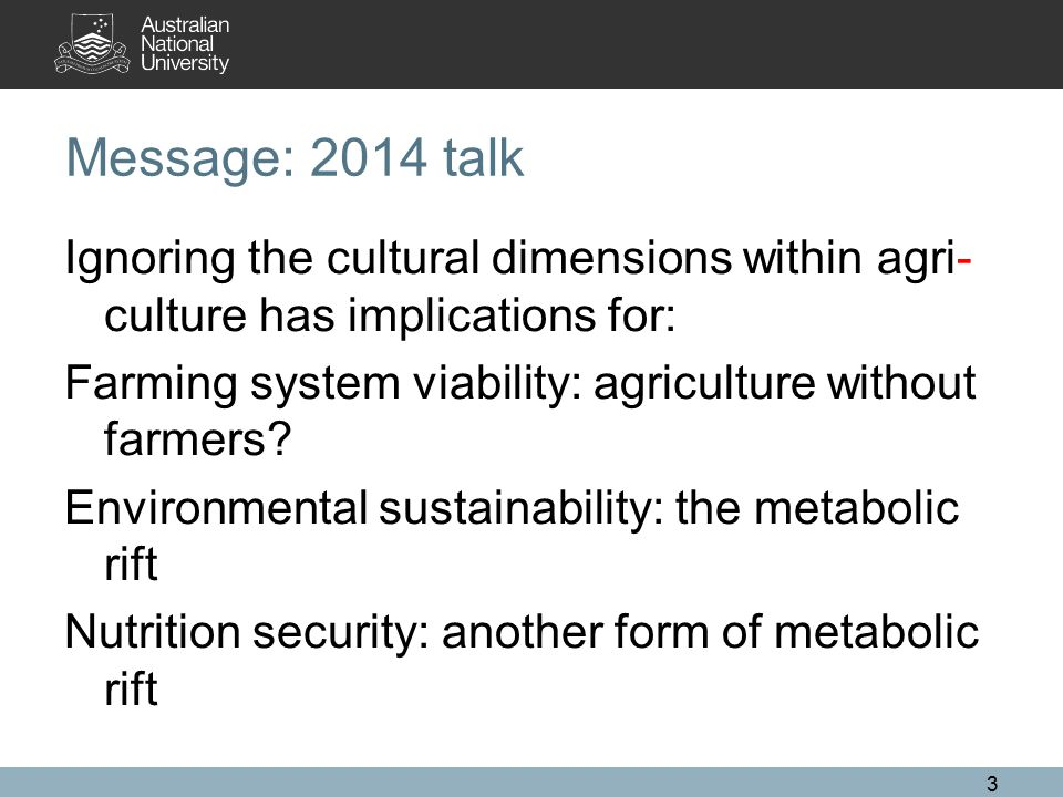 Message: 2014 talk Ignoring the cultural dimensions within agri- culture has implications for: Farming system viability: agriculture without farmers?