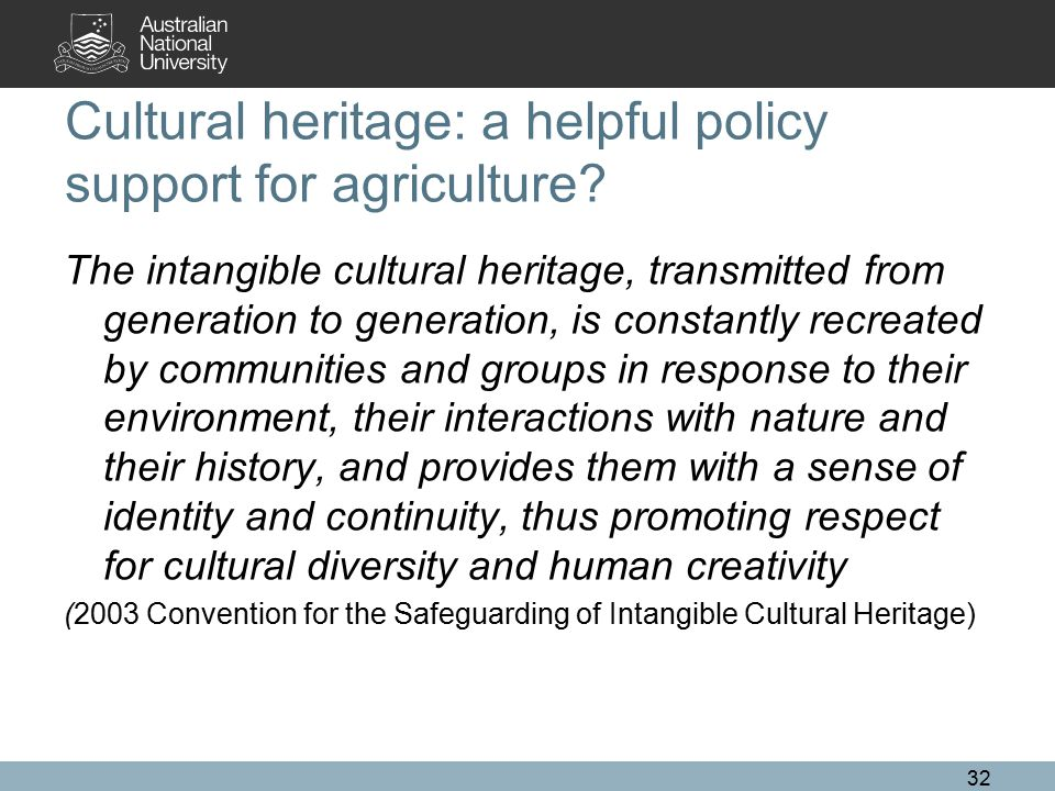 Cultural heritage: a helpful policy support for agriculture? The intangible cultural heritage, transmitted from generation to generation, is constantl