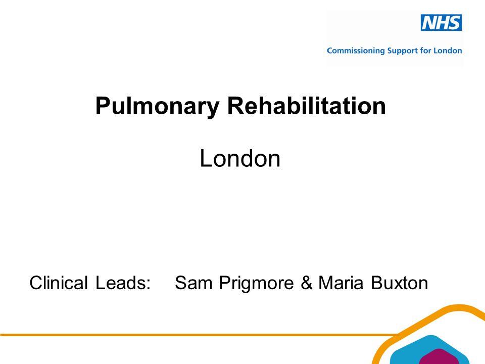Pulmonary Rehabilitation London Clinical Leads:Sam Prigmore & Maria Buxton