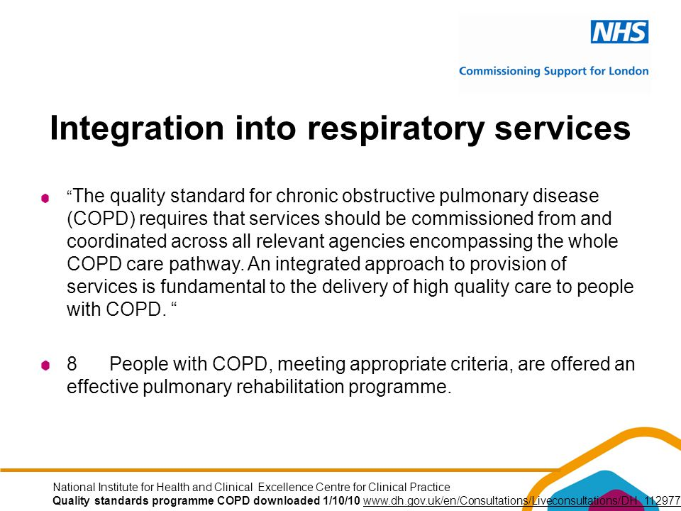 Integration into respiratory services The quality standard for chronic obstructive pulmonary disease (COPD) requires that services should be commissioned from and coordinated across all relevant agencies encompassing the whole COPD care pathway.