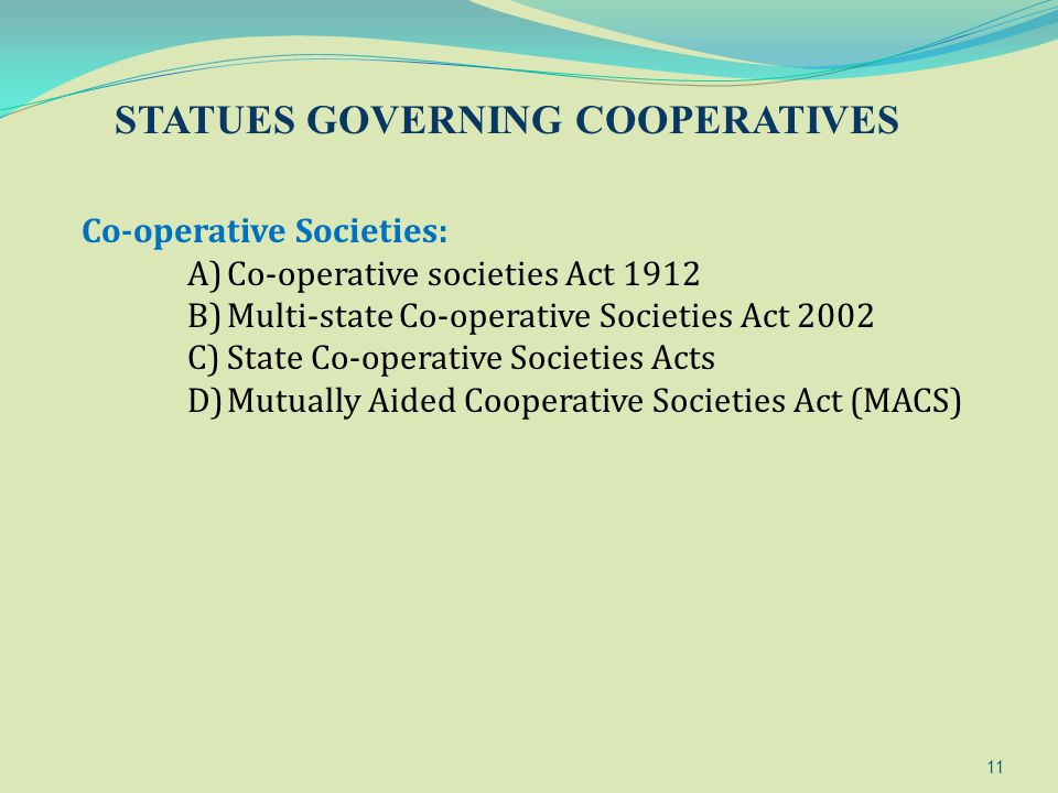 11 Co-operative Societies: A)Co-operative societies Act 1912 B)Multi-state Co-operative Societies Act 2002 C)State Co-operative Societies Acts D)Mutua