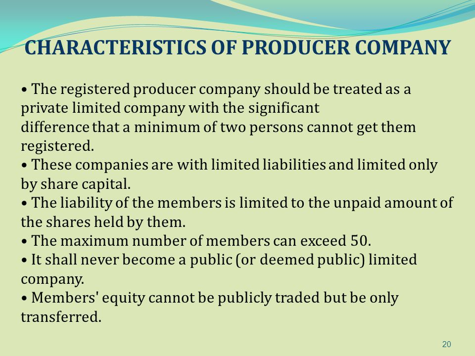 20 CHARACTERISTICS OF PRODUCER COMPANY The registered producer company should be treated as a private limited company with the significant difference
