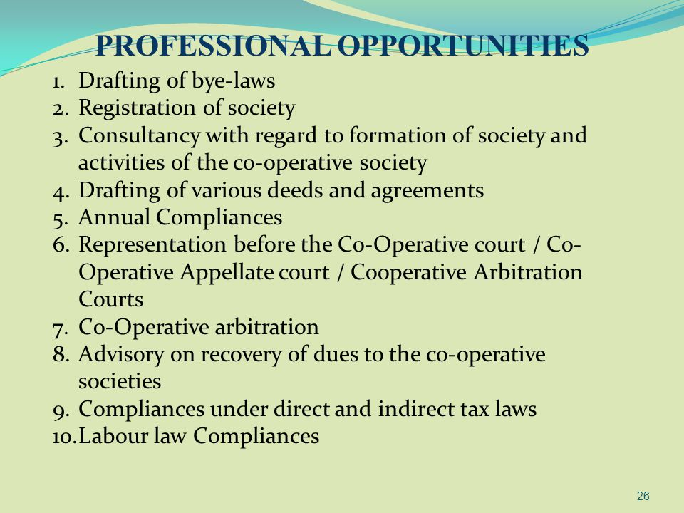 26 1.Drafting of bye-laws 2.Registration of society 3.Consultancy with regard to formation of society and activities of the co-operative society 4.Dra