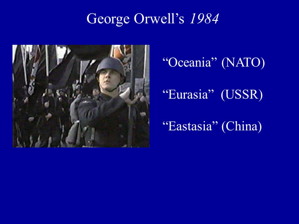 "George Orwell's 1984 ""Oceania"" (NATO) ""Eurasia"" (USSR) ""Eastasia"" (China)"