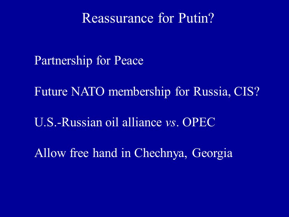 Reassurance for Putin. Partnership for Peace Future NATO membership for Russia, CIS.