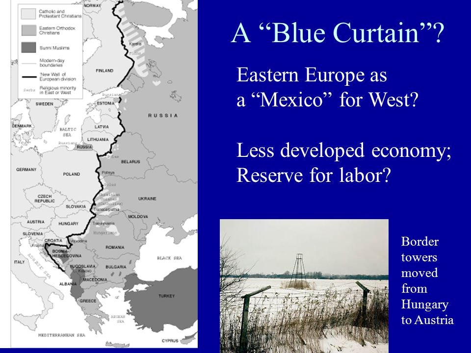 A Blue Curtain . Eastern Europe as a Mexico for West.