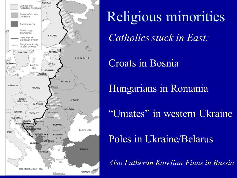 "Catholics stuck in East: Croats in Bosnia Hungarians in Romania ""Uniates"" in western Ukraine Poles in Ukraine/Belarus Also Lutheran Karelian Finns in"
