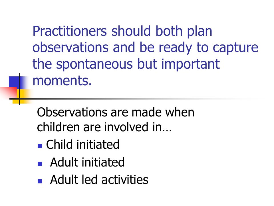 Observations Incidental /anecdotal When the practitioner notices something significant he or she is not involved in.