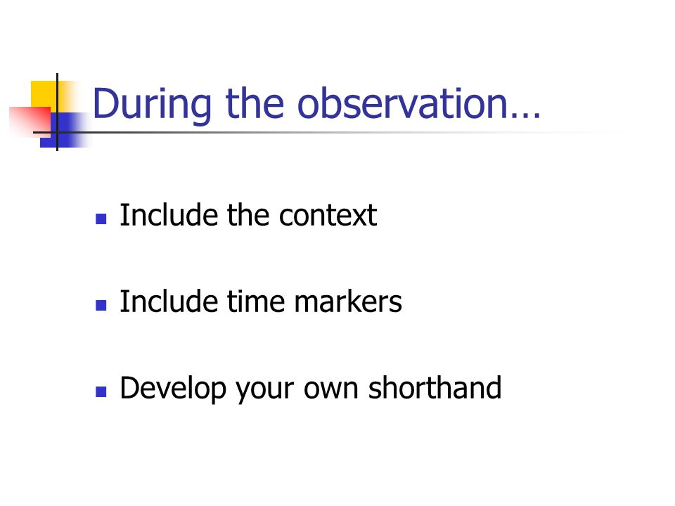 After the observation… Link what you saw and heard to the focus If you can, share the observation with your team Identify the significant learning taking place and cross reference to other areas Decide on support strategies and next steps