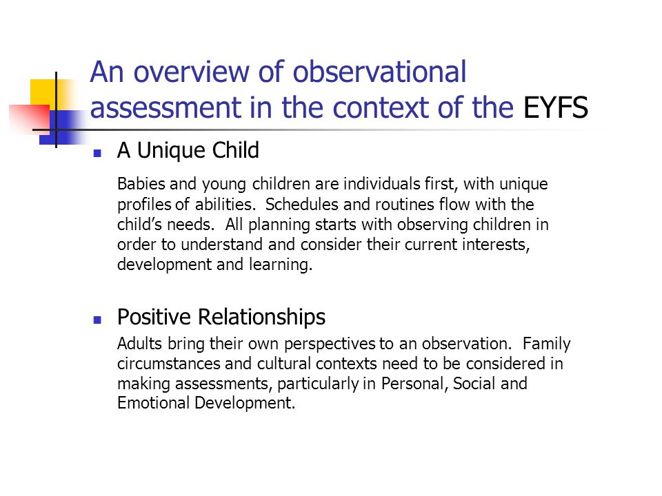 An overview of observational assessment in the context of the EYFS Enabling Environments When you are planning, remember that children learn from even things not planned for – such as a fall of snow.