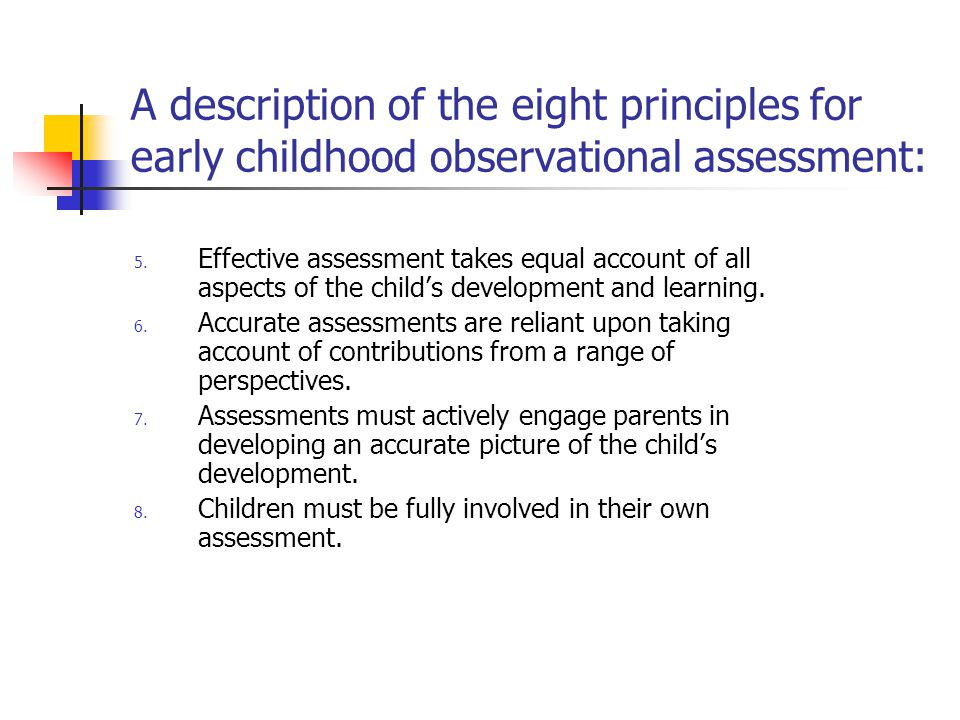 Assessment must have a purpose… to intervene, support and extend learning to inform planning for next steps to evaluate the effect of provision
