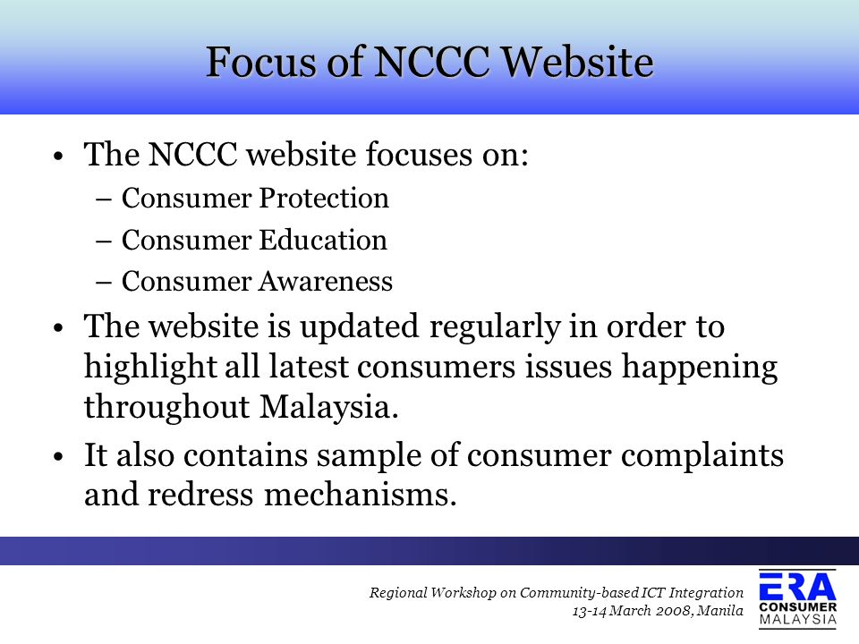 Focus of NCCC Website The NCCC website focuses on: –Consumer Protection –Consumer Education –Consumer Awareness The website is updated regularly in or