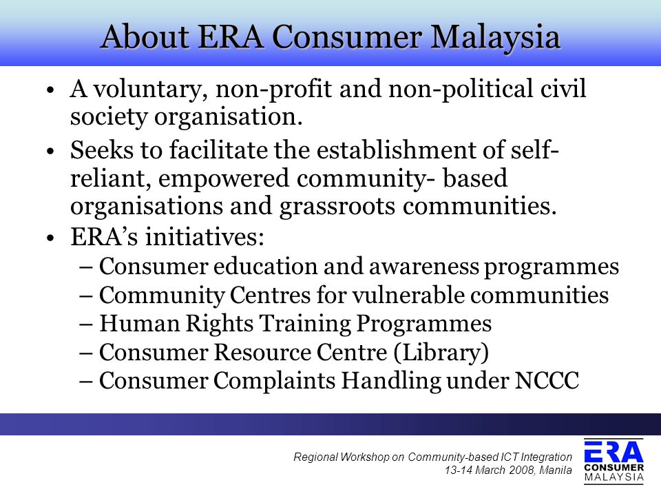 About ERA Consumer Malaysia A voluntary, non-profit and non-political civil society organisation.