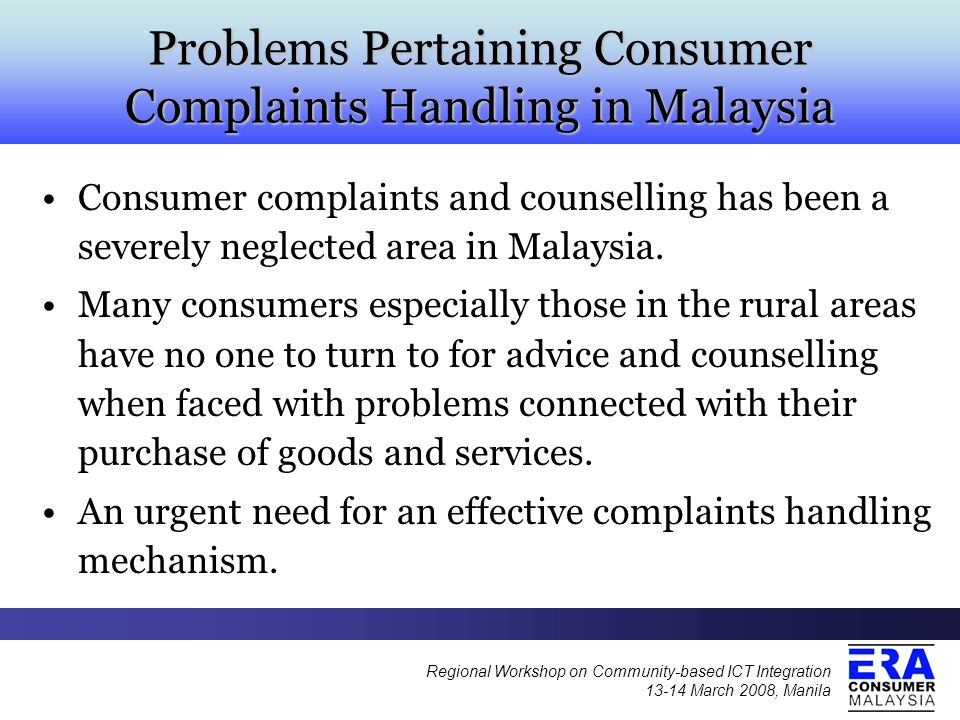 The Establishment of National Consumer Complaints Centre (NCCC) The challenge of establishing such a centre was taken up by the ERA Consumer Malaysia and the Selangor and Wilayah Persekuatuan Consumers Association.