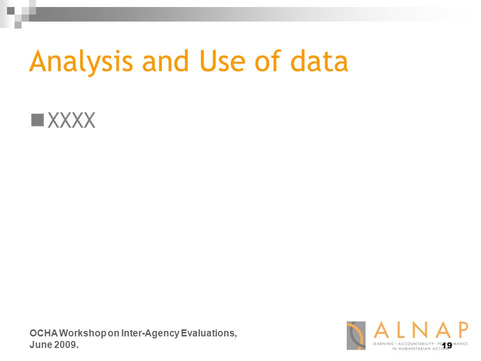 19 OCHA Workshop on Inter-Agency Evaluations, June 2009. Analysis and Use of data XXXX