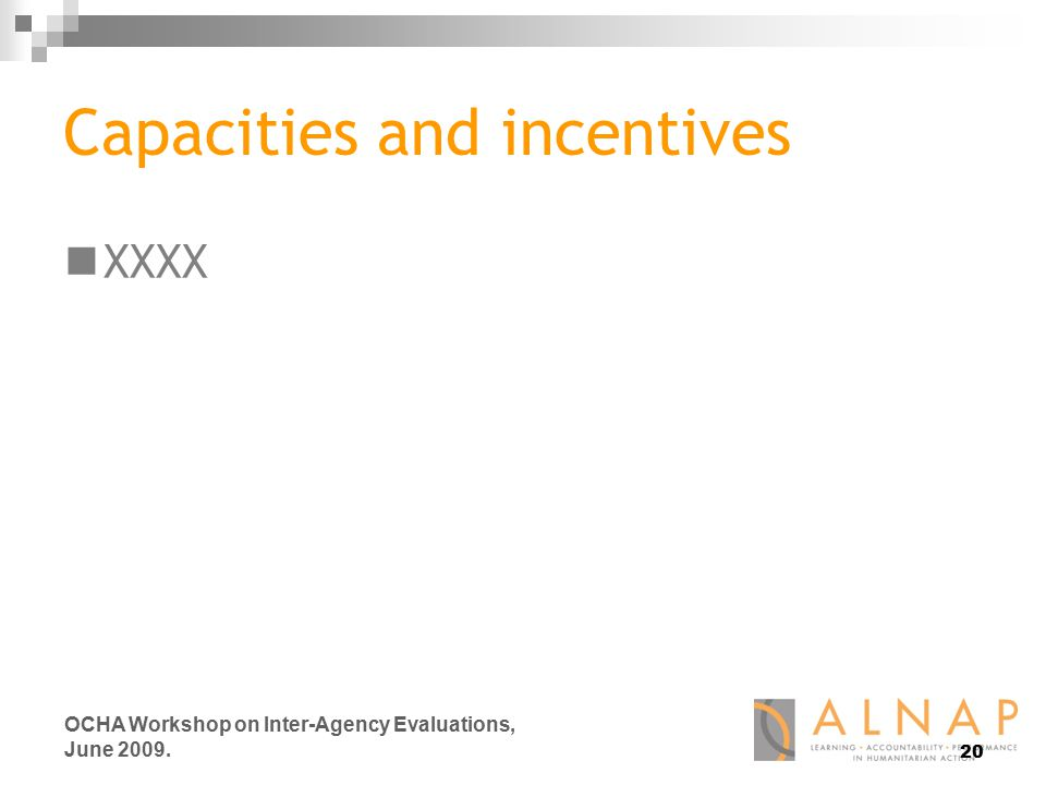 20 OCHA Workshop on Inter-Agency Evaluations, June 2009. Capacities and incentives XXXX