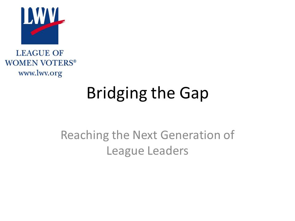 Bridging the Gap Reaching the Next Generation of League Leaders