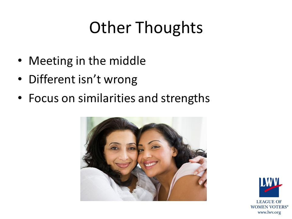 Other Thoughts Meeting in the middle Different isn't wrong Focus on similarities and strengths