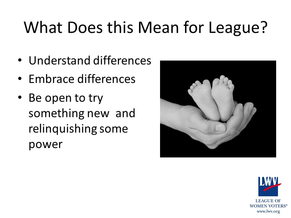What Does this Mean for League? Understand differences Embrace differences Be open to try something new and relinquishing some power