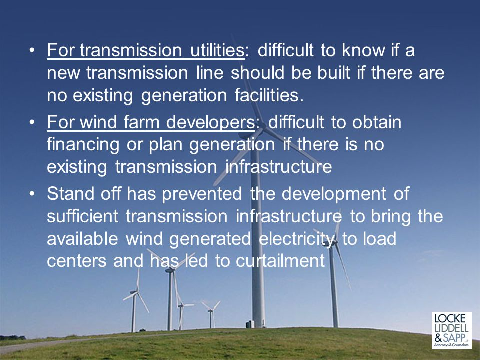 For transmission utilities: difficult to know if a new transmission line should be built if there are no existing generation facilities.