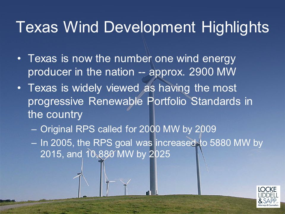 Texas Wind Development Highlights Texas is now the number one wind energy producer in the nation -- approx.