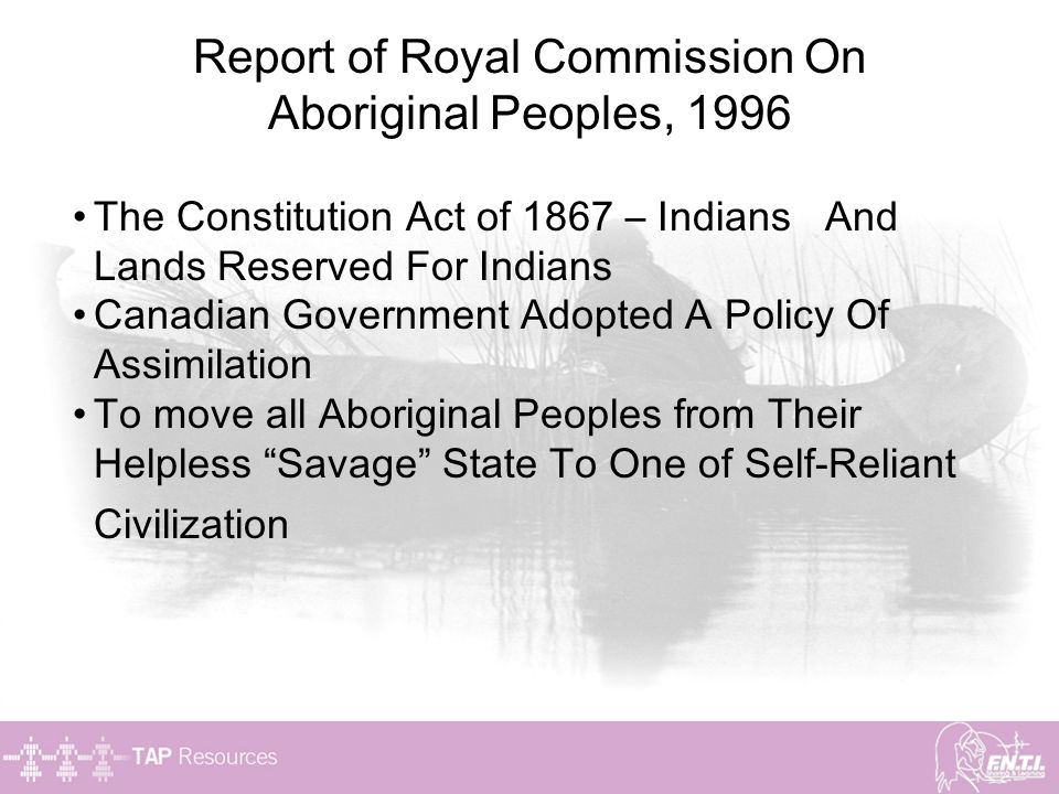 Report of Royal Commission On Aboriginal Peoples, 1996 The Constitution Act of 1867 – Indians And Lands Reserved For Indians Canadian Government Adopt