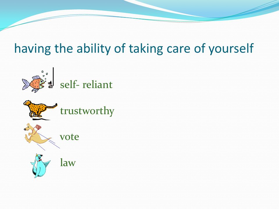 having the ability of taking care of yourself self- reliant trustworthy vote law