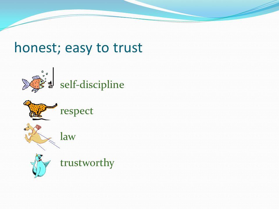 honest; easy to trust self-discipline respect law trustworthy