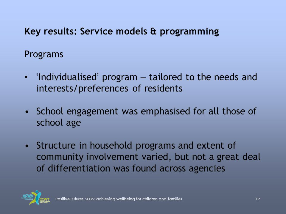 Positive Futures 2006: achieving wellbeing for children and families19 Key results: Service models & programming Programs ' Individualised ' program –
