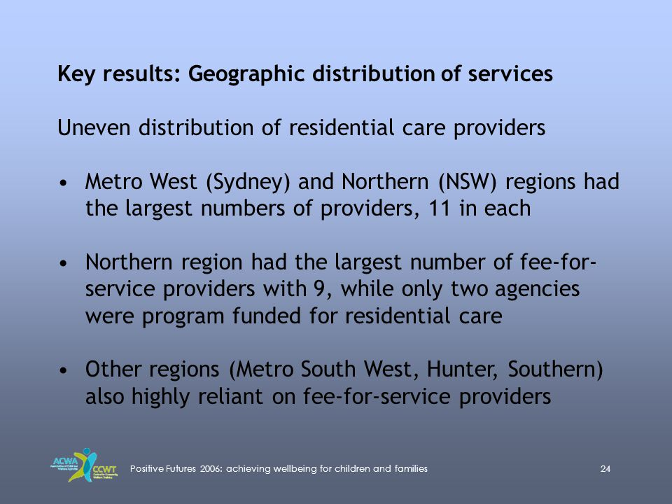 Positive Futures 2006: achieving wellbeing for children and families24 Key results: Geographic distribution of services Uneven distribution of residen