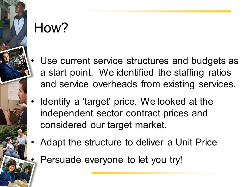 The Unit Price Tool A simple spreadsheet uses 1 hour of direct support as the start point and costs the direct salaries and employer on costs.