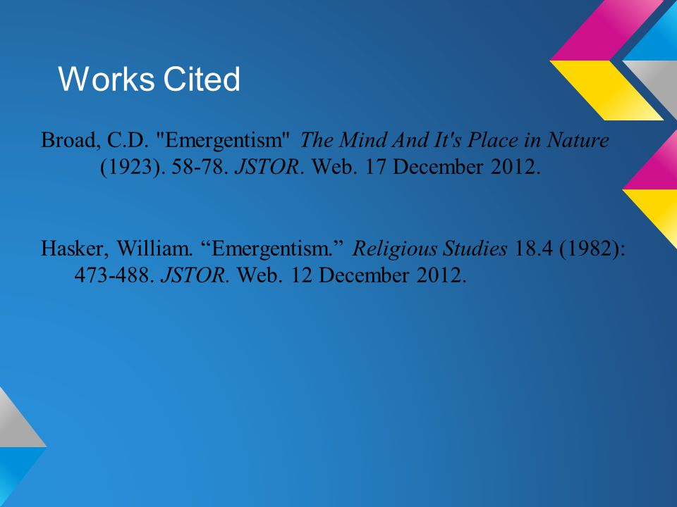 Works Cited Broad, C.D. Emergentism The Mind And It s Place in Nature (1923).