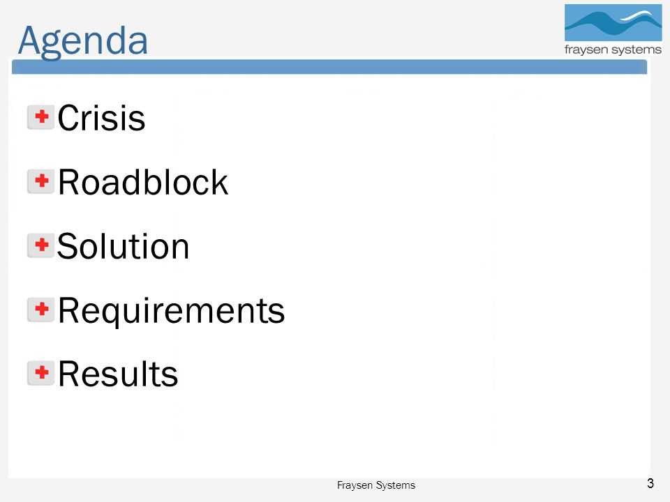 Fraysen Systems 3 Agenda Crisis Roadblock Solution Requirements Results