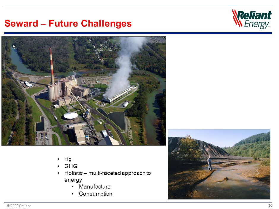 © 2003 Reliant 8 Seward – Future Challenges Hg GHG Holistic – multi-faceted approach to energy Manufacture Consumption