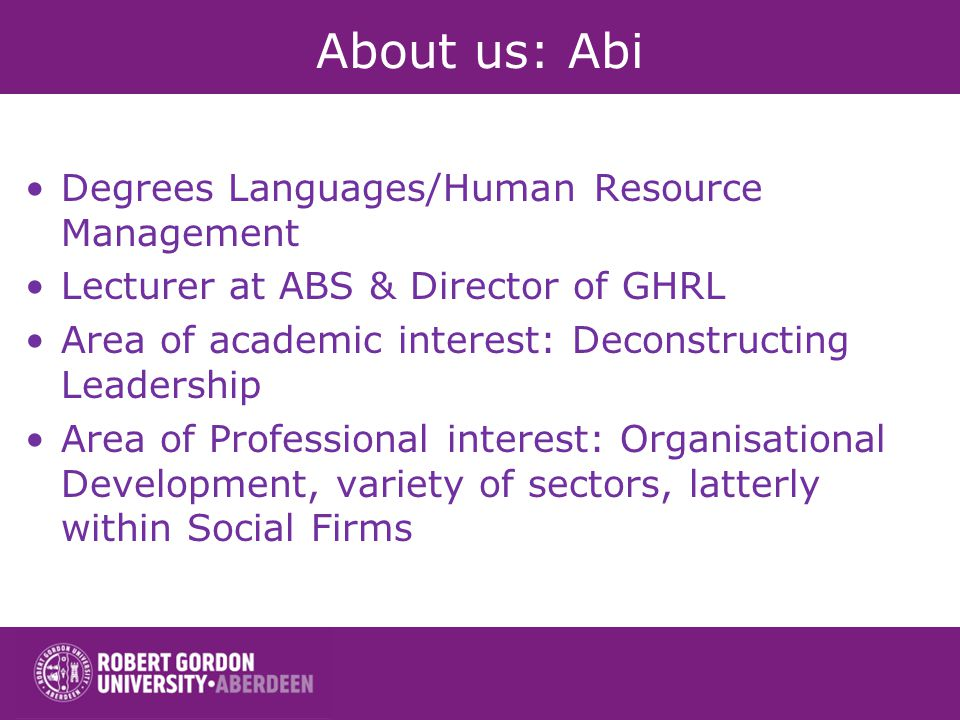 About us: Abi Degrees Languages/Human Resource Management Lecturer at ABS & Director of GHRL Area of academic interest: Deconstructing Leadership Area