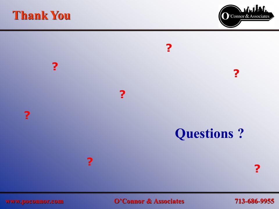 www.poconnor.com O'Connor & Associates 713-686-9955 Thank You Questions ? ? ? ? ? ? ? ?