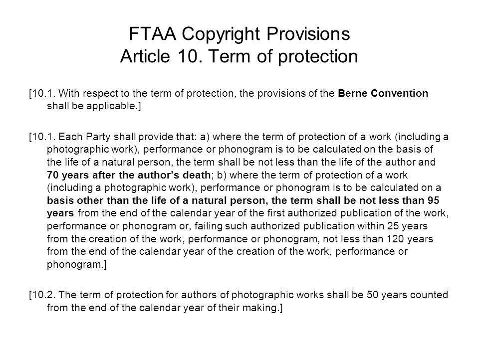 FTAA Copyright Provisions Article 10. Term of protection [10.1. With respect to the term of protection, the provisions of the Berne Convention shall b