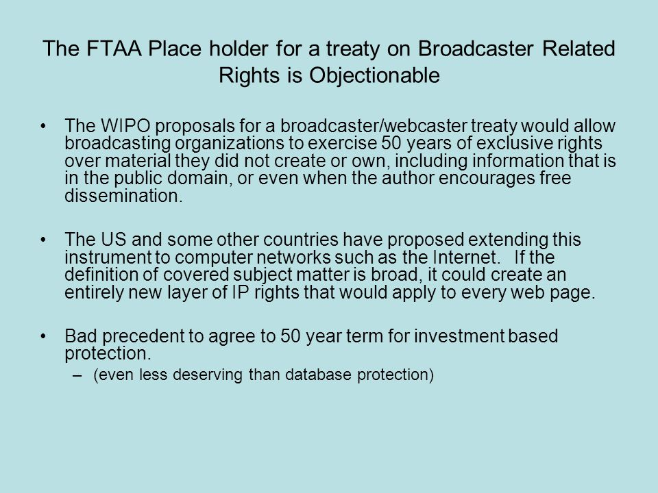 The FTAA Place holder for a treaty on Broadcaster Related Rights is Objectionable The WIPO proposals for a broadcaster/webcaster treaty would allow br