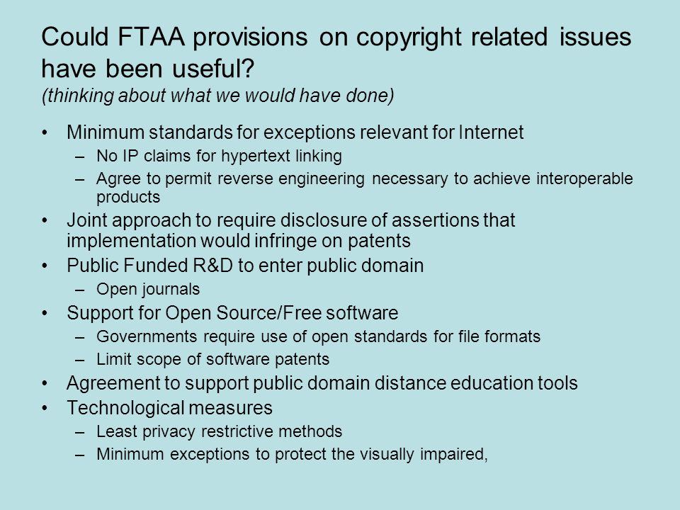 Could FTAA provisions on copyright related issues have been useful? (thinking about what we would have done) Minimum standards for exceptions relevant